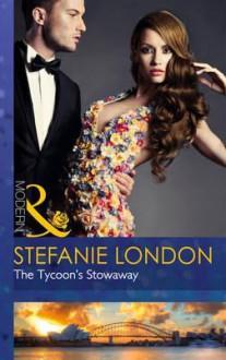 The Tycoon's Stowaway - Stefanie London