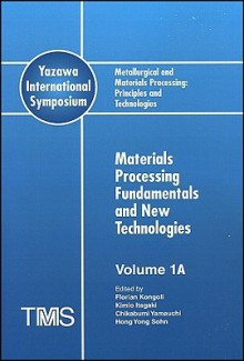 Metallurgical and Materials Processing: Principles and Technologies (Yazawa International Symposium), 3 Volume Set - Florian Kongoli, Hong Yong Sohn, Kimio Itagaki, Chikabumi Yamauchi