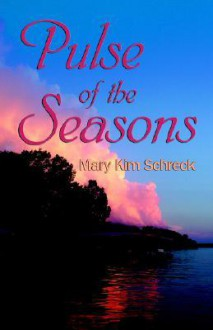 Pulse of the Seasons - Mary Kim Schreck