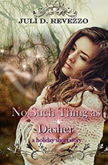 No Such Thing as Dasher - Juli D. Revezzo