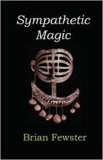 Sympathetic Magic - Brian Fewster