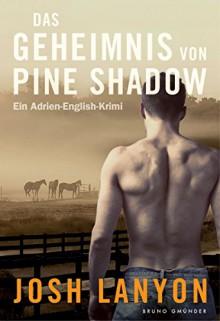 Das Geheimnis von Pine Shadow: Ein Adrien-English-Krimi - Timm Stafe, Nicola Heine, Josh Lanyon