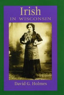 Irish in Wisconsin - David G. Holmes, Tommy Makem