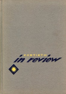 Fortieth in Review; 40th Infantry Division. United States Army - The Story of How It Came to Be and What Followed - Alan Barton, Clifford Brown, Nathan Buchman, Thomas Cardin, Robert Carrington, Gerard Dolon, Frank Dutro, Franklyn Eaton, Walter Fuchs, James Halverson, Rick Reagan, Burton Nestor, Ralph Hall, B Kenneth Roberts, William Wilde