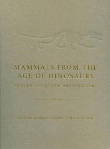 Mammals from the Age of Dinosaurs: Origins, Evolution, and Structure - Zofia Kielan-Jaworowska, Richard L Cifelli, Zhe-XI Luo