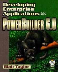 Developing Enterprise Applications With PowerBuilder 6.0 - Gordon Chiu, Blair Taylor, Sherry Hu