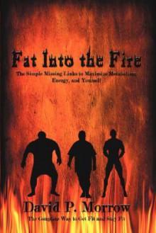 Fat Into the Fire - David, P. Morrow