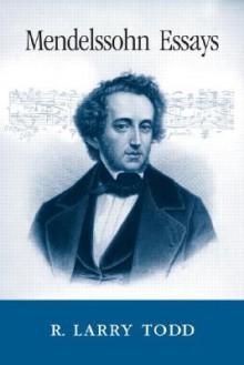 Mendelssohn Essays - R. Larry Todd