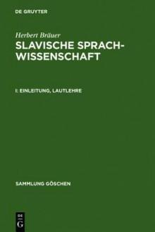 Slavische Sprachwissenschaft I. Einleitung, Lautlehre. - Herbert Bräuer
