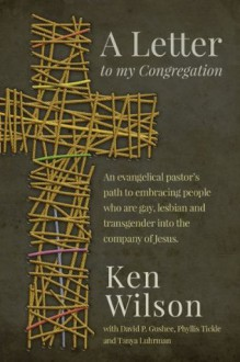 A Letter to My Congregation: An evangelical pastor's path to embracing people who are gay, lesbian and transgender in the company of Jesus - Ken Wilson, David P. Gushee, Phyllis Tickle, T. M. Luhrmann