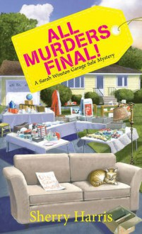 All Murders Final!: A Sarah W. Garage Sale Mystery - Sherry S. Harris