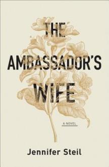 The Ambassador's Wife - Jennifer Steil