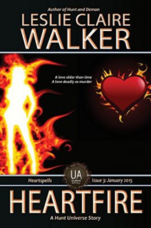 Heartfire: The Uncollected Anthology (Hunt Universe Book 7) - Leslie Claire Walker