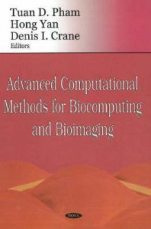 Advanced Computational Methods for Biocomputing and Bioimaging - Tuan D. Pham