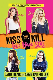 Kiss Kill Love Him Still - Dawn Rae Miller,Jamie Blair