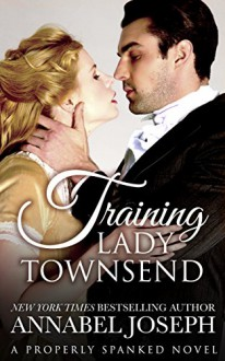 Training Lady Townsend (Properly Spanked Book 1) - Annabel Joseph