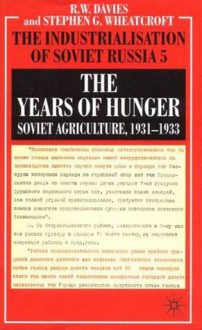 The Industrialisation of Soviet Russia, Volume 5: The Years of Hunger: Soviet Agriculture 1931-1933 - Robert W. Davies,Stephen G. Wheatcroft