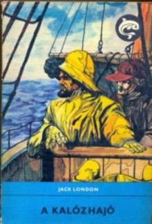 A kalózhajó (Delfin könyvek) - Jack London, Zoltán Bartos, Miklós Vajda, Józsi Jenő Tersánszky