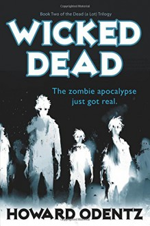 Wicked Dead: The Dead (A Lot) Trilogy, Book 2 - Howard Odentz