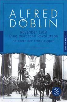 November 1918: Eine deutsche Revolution Erzählwerk in drei Teilen. Zweiter Teil, Zweiter Band: Heimkehr der Fronttruppen (Fischer Klassik PLUS) (German Edition) - Alfred Döblin