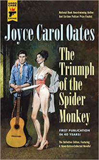 The Triumph Of The Spider Monkey - Joyce Carol Oates