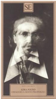 Omaggio a Sesto Properzio - Ezra Pound, Massimo Bacigalupo