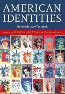 American Identities: An Introductory Textbook - Lois P Rudnick, Judith E. Smith, Rachel Lee Rubin