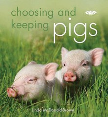 Choosing And Keeping Pigs: A Complete Practical Guide - Linda McDonald-Brown