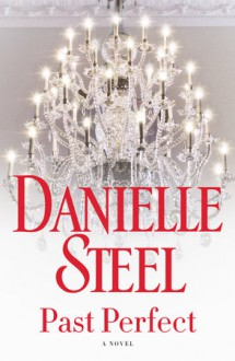 Past Perfect: A Novel - Danielle Steel