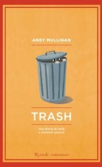 Trash. Una storia di soldi e bambini sporchi - Andy Mulligan, Mariella Martucci