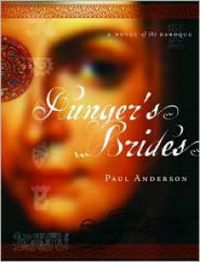 Hunger's Brides: A Novel of the Baroque - Paul Anderson
