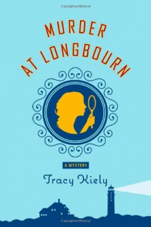 Murder at Longbourn - Tracy Kiely
