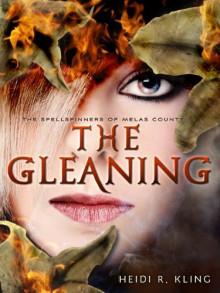 The Gleaning, Spellspinners Series #2 (The Spellspinners of Melas County) - Heidi R. Kling