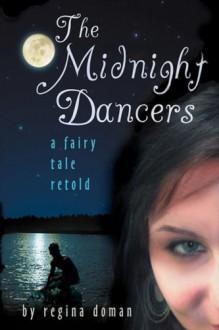 The Midnight Dancers: A Fairy Tale Retold - Regina Doman