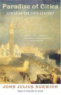 Paradise of Cities: Venice in the Nineteenth Century - John Julius Norwich