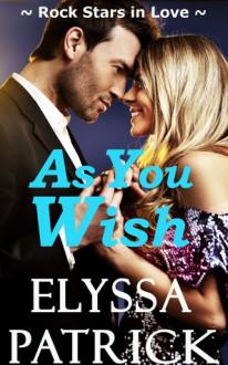 As You Wish (Rock Stars in Love #1) - Elyssa Patrick