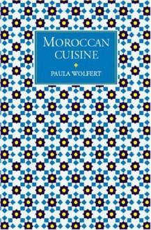 Moroccan Cuisine - Paula Wolfert
