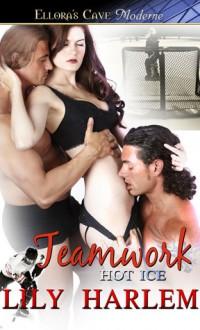 Teamwork (Hot Ice, #4) - Lily Harlem