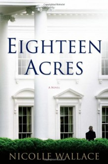 Eighteen Acres - Nicolle Wallace