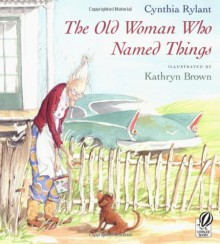 The Old Woman Who Named Things - Cynthia Rylant, Kathryn Brown
