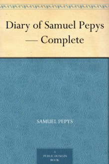 Diary of Samuel Pepys - Complete - Samuel Pepys, Bright, Mynors