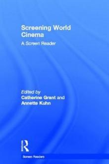 Screening World Cinema: A Screen Reader - Catherine Grant, Annette Kuhn
