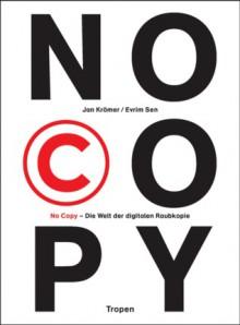 No Copy: Die Welt Der Digitalen Raubkopie - Jan Krömer, Evrim Sen