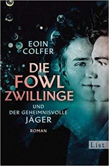 Die Fowl Zwillinge und der geheimnisvolle Jäger - Eoin Colfer