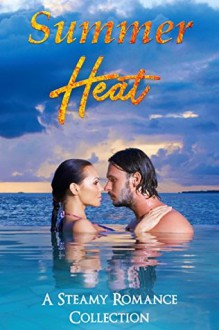 Summer Heat: A Steamy Romance Collection (Seasonal Shenanigans) - Caitlyn Lynch,Abbigail Clark,Annika Steele,Ariel Bishop,Ava Bari,Avery J. Heath,Christina Rose Andrews,Cynthia Miller,Gwen Marshall,Líadáin Douglas,Livvy Ward,Moxie Rivers,Sera Taíno,Siobhan Kearney,T.D. Crawls,Tally Bane,Tricia Ramey