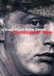 A Small Place in the Desert - Christopher New