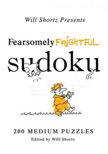 Will Shortz Presents Fearsomely Frightful Sudoku: 200 Medium Puzzles - Will Shortz