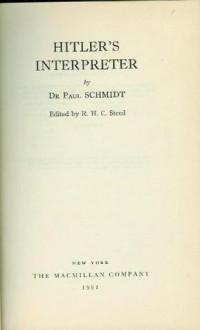 Hitler's Interpreter: The Secret History of German Diplomacy 1935-45 - Paul-Otto Schmidt, R.H.C. Steed