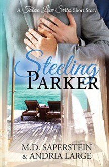 Steeling Parker (a Taboo Love Series) - Andria Large,M.D. Saperstein