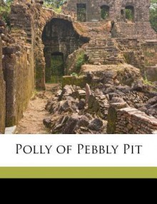 Polly of Pebbly Pit - Lillian Elizabeth Roy